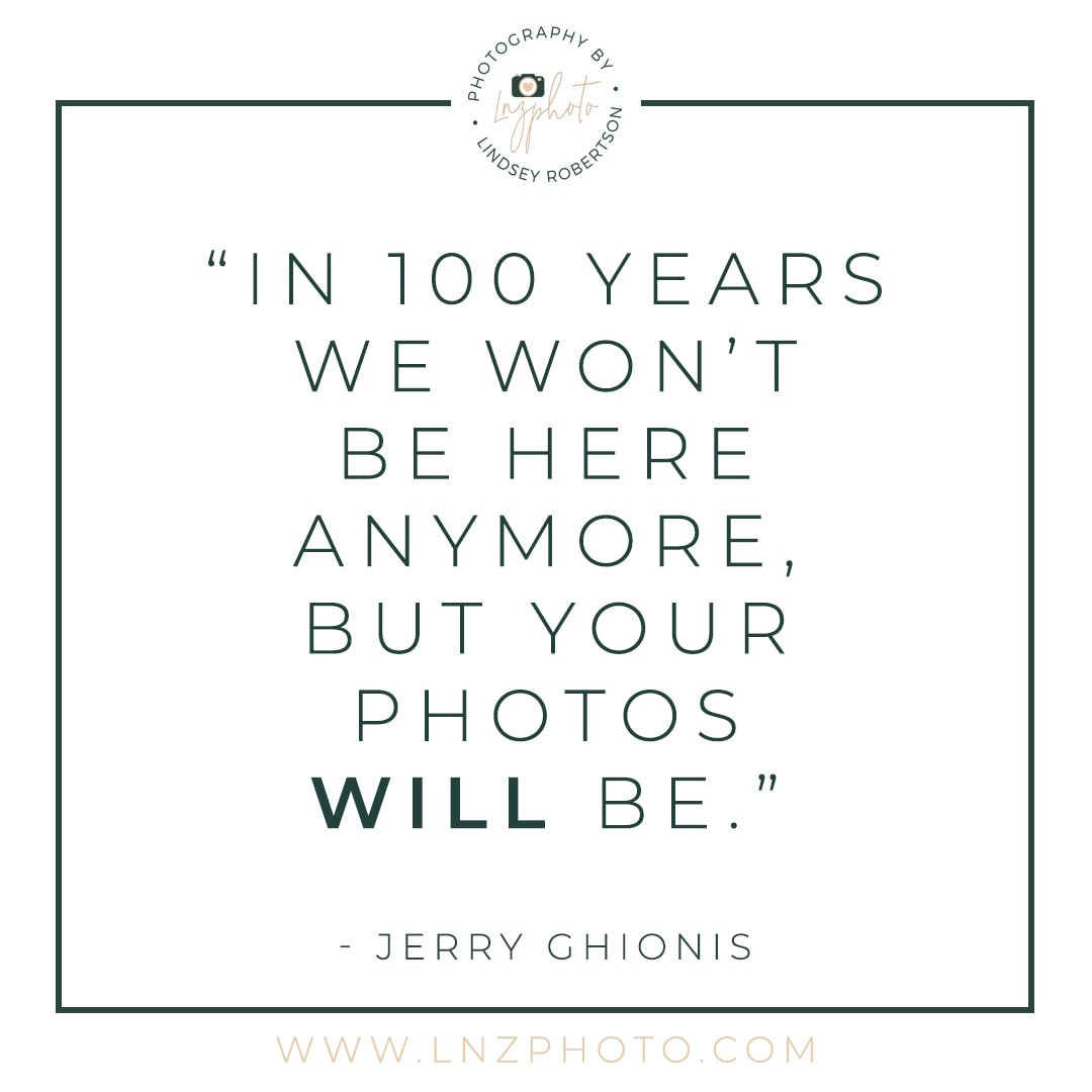 In 100 years we won't be here but our photos will be quote